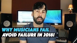 Why Musicians Fail - 5 Reasons Why An Independent Music Artist Will Fail in 2018