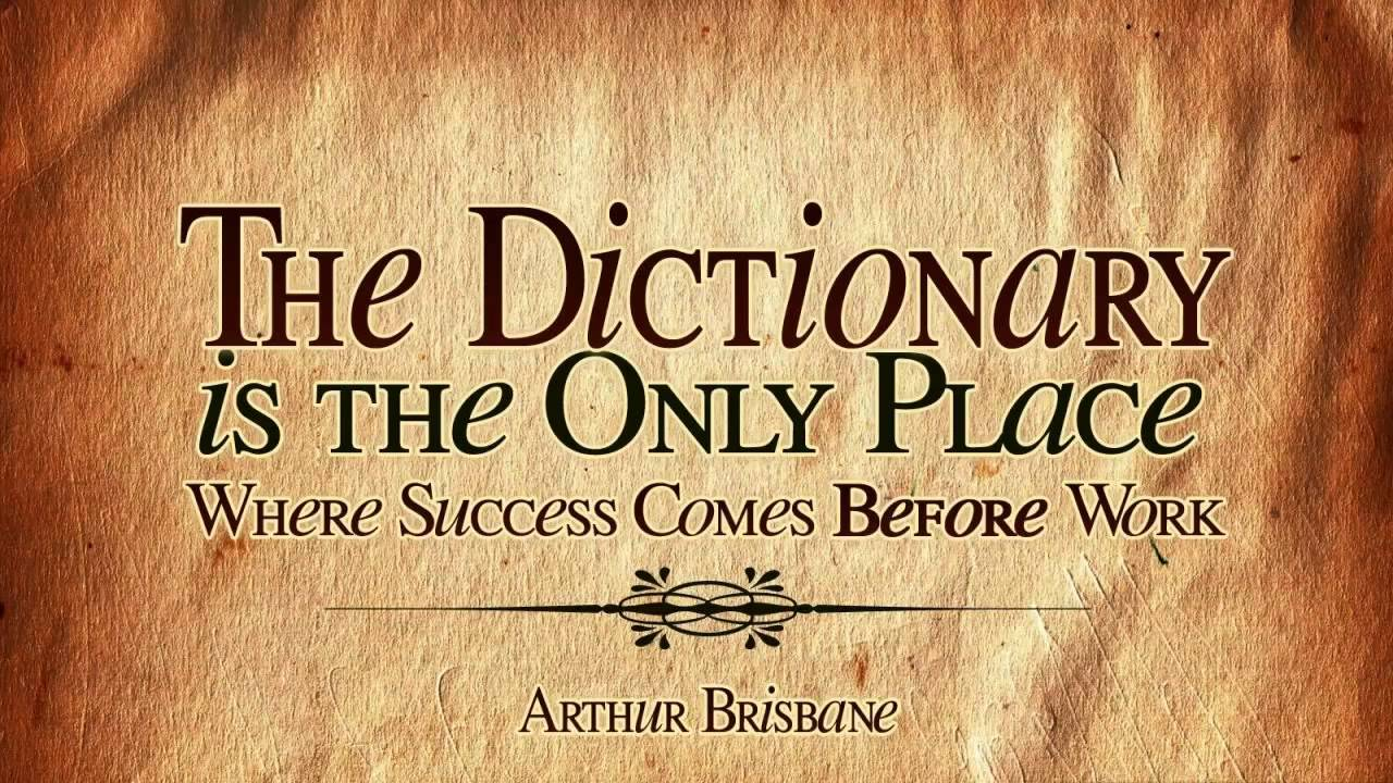 The Dictionary Is The Only Place Where Success Comes Before Work! - YouTube