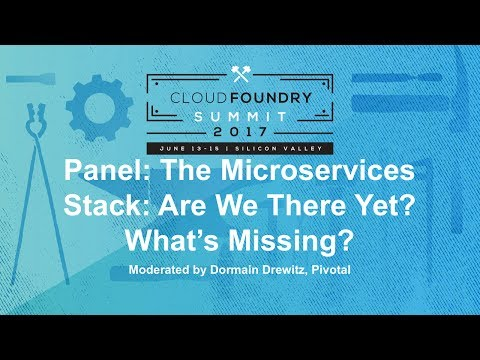 Panel: The Microservices Stack: Are We There Yet? What's Missing?