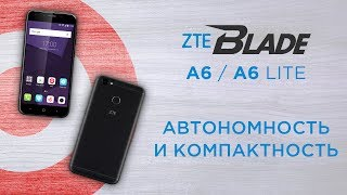 Обзор ZTE A6 Lite и характеристики ZTE A6 Blade - сравнение смартфонов
