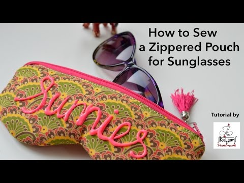 Tutorial #5 - How to sew a zipper pouch for sunglasses