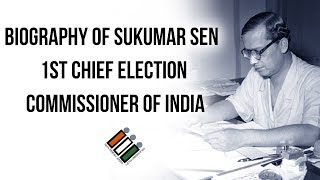 Sukumar Sen biography, 1st Chief Election Commissioner of India, Oversaw 1st two General Elections