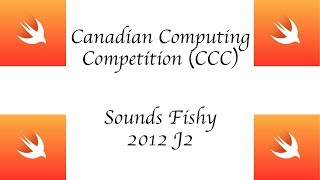 CCC (Canadian Computing Competition) - 2012 J2 - Sounds Fishy - Swift 4 +