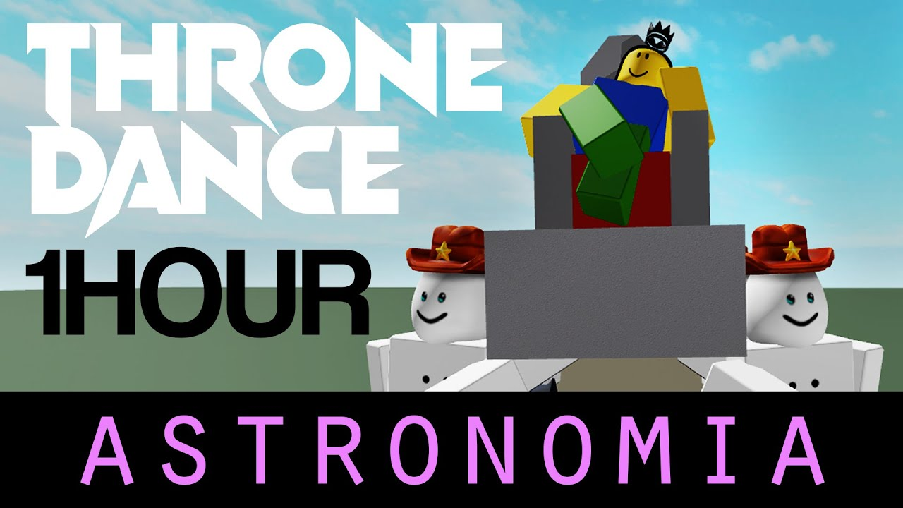 One Hour 1 Hour Throne Dance Roblox Astronomia Youtube