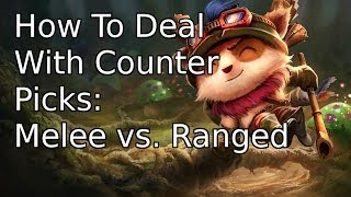 How To Deal With Counter Picks - Melee vs. Ranged