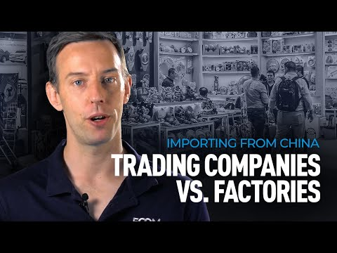 Trading Companies vs Factories - Importing from China
