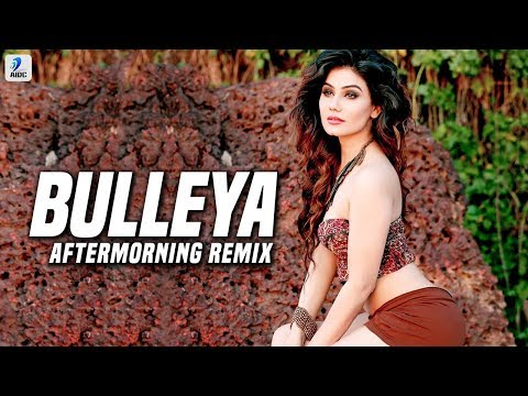 Bulleya (Remix)   Aftermorning   Ae Dil Hai Mushkil