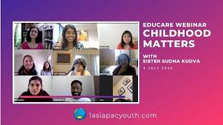"Educare Webinar ""Childhood Matters"" With Sister Sudha Kudva – 5 July 2020"