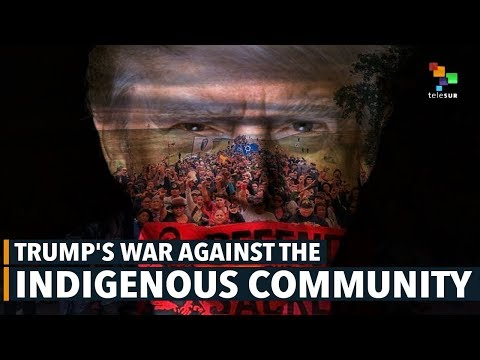 Trump's War Against the Indigenous Community