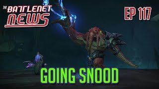 Going Snood | Battlenet News Ep 117