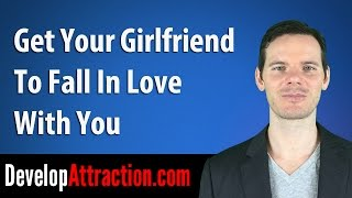 Get Your Girlfriend To Fall In Love With You
