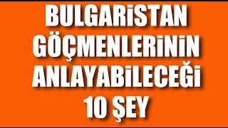 Bulgaristan Göçmenlerinin Anlayabileceği 10 Şey