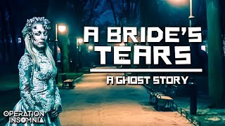 A Bride's Tears | Scary Ghost Story | Ghost Bride | Paranormal Haunting | Poltergeist