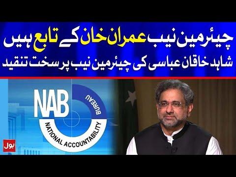 Shahid Khaqan Abbasi Lashes out Chairman NAB