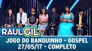Jogo do Banquinho - Especial Gospel - Completo | Programa Raul Gil   (27/05/17)