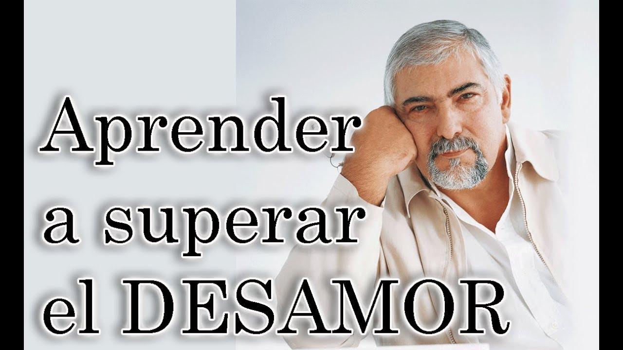 Jorge Bucay Aprender A Superar Un Desamor Youtube