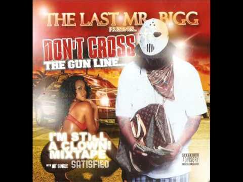 The Last Mr Big New Satisfied New Album Don't Cross The Gunline Im Still A Clown Mixtape (Dirty)