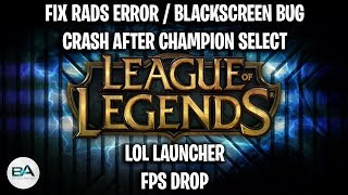 How to fix the RADS Error/Black screen bug/Crash after champion select/LoL Launcher/FPS Drop!