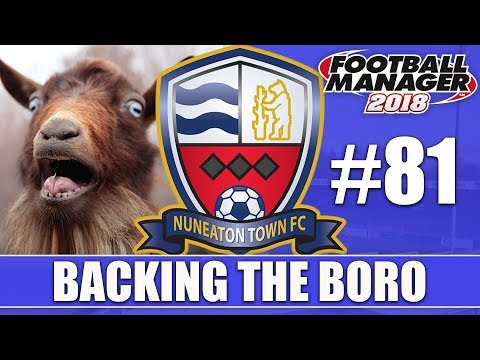 Backing the Boro FM18   NUNEATON   Part 81   GREATEST OF ALL TIME   Football Manager 2018