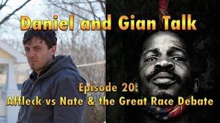 Daniel and Gian Talk  – Episode 020 – Affleck vs. Nate & the Great Race Debate