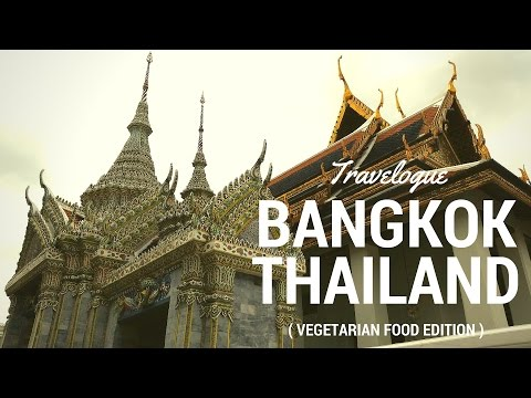Travelogue - Bangkok Thailand (Vegetarian Food Edition)
