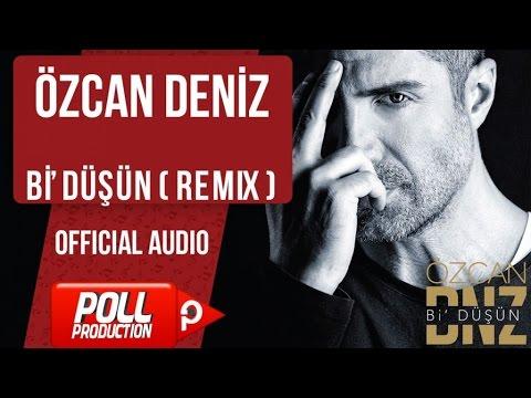 Özcan Deniz - Bi Düşün ( Remix ) - ( Official Audio )