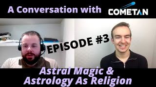 A Conversation with Cometan & Dr. Jeffrey Kotyk | Episode 3 | Astral Magic & Astrology As Religion
