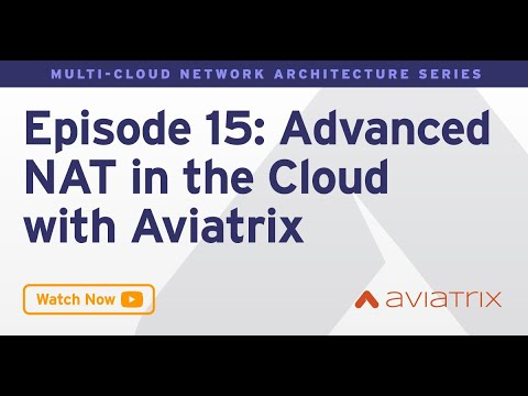 MCNA EP 15: Advanced NAT In The Cloud With Aviatrix