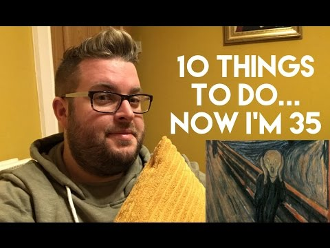10 Things To Do... Now I'm 35!