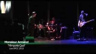 Monsieur Armand   Nimporte Quoi   Live EPCC