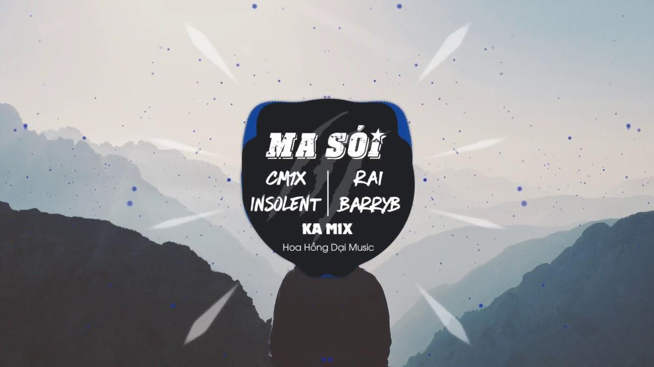 MA SÓI - INSOLENT X RAI X BARRYB X CM1X (KA REMIX OFFICIAL)