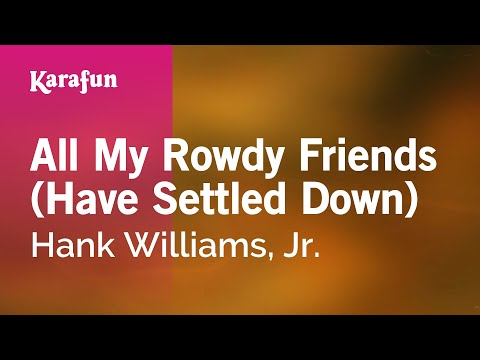 Karaoke All My Rowdy Friends (Have Settled Down) - Hank Williams, Jr. *