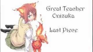 Anime: Great Teacher Onizuka Artist: Kirari ? Song Last Piece EnJoy!