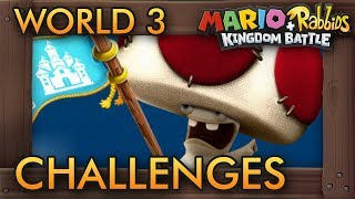 Mario + Rabbids Kingdom Battle - All Challenges (World 3)