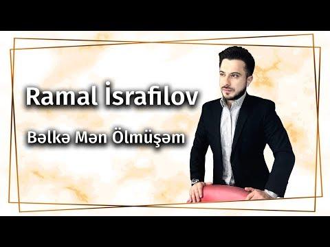 Ramal Israfilov - Bəlkə mən ölmüşəm (Official Video) 2017