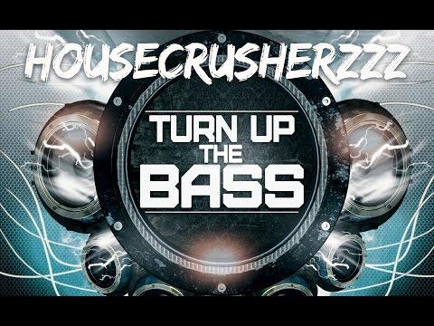 HouseCrusherzzz - Turn Up The Bass