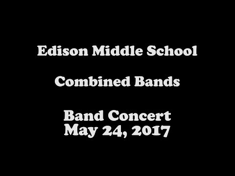 Edison Middle School - Combined Bands - May 24, 2017
