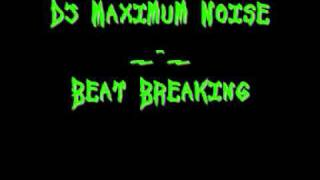 Dj maximum Noise _-_ Beat Breaking.wmv