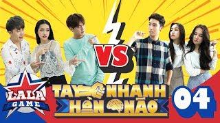 TAY NHANH HƠN NÃO | TẬP 4 : Lê Chi nổi nóng với Khánh Vũ, đội Cái Bang lục đục nội bộ | LA LA GAME