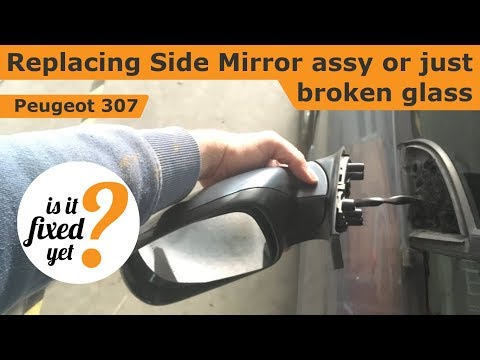 Replacing Side Mirror assy or broken glass - Peugeot 307