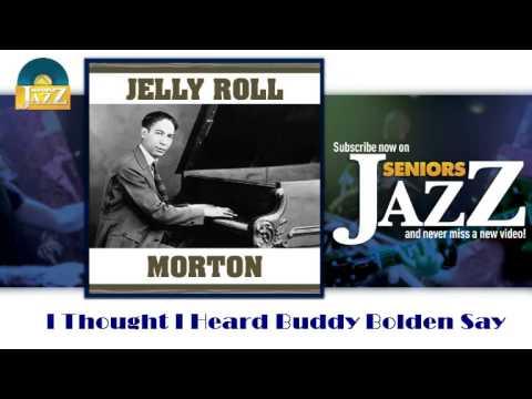 Jelly Roll Morton - I Thought I Heard Buddy Bolden Say (HD) Officiel Seniors Jazz