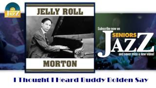 Jelly Roll Morton - I Thought I Heard Buddy Bolden Say (HD) Officiel Seniors Jazz