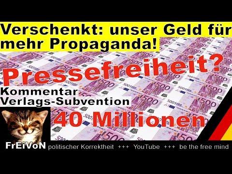 Verschenkt! Unser Geld für mehr Propaganda! 40 Mio € für Verleger * Pressefreiheit?