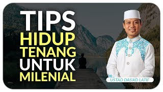 Ustad Das'ad Latif  - TIPS HIDUP TENANG UNTUK ANAK MILENIAL MP3