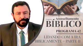 Lidando com a Ira Bíblicamente | Parte II | Aconselhamento Bíblico | IPP TV
