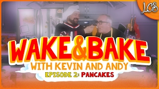 WAKE & BAKE With KEVIN SMITH And ANDY MCELFRESH Ep 2: PANCAKES