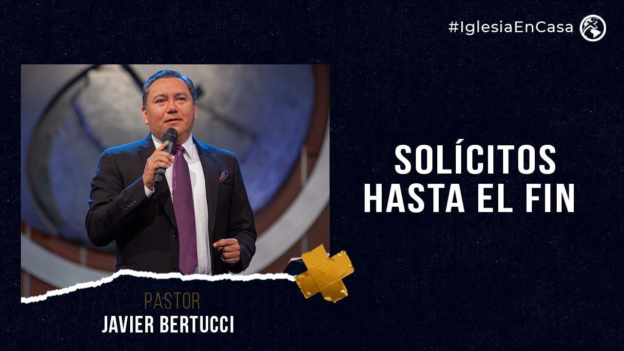 Solícitos hasta el fin- Pastor Javier Bertucci