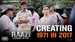 Creating 1971 in 2017 | Raazi | Alia Bhatt | Vicky Kaushal | Meghna Gulzar | In Cinemas Now