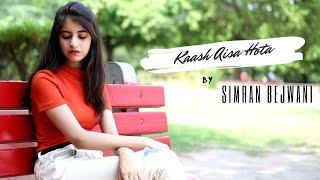 Kaash Aisa Hota | Cover by Simran Bejwani | Darshan Raval