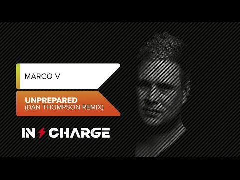 Marco V  - Unprepared (Dan Thompson Remix) [In Charge Recordings]
